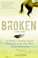 Broken : A Love Story - A Woman's Journey Toward Redemption on the Wind River Indian Reservation - Lisa Jones