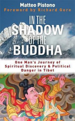 In the Shadow of the Buddha : One Man's Journey of Spiritual Discovery & Political Danger in Tibet - Matteo Pistono