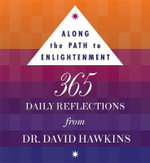Along the Path to Enlightenment : 365 Daily Reflections from Dr. David R. Hawkins PHD - David R. Hawkins