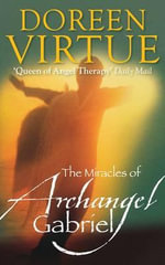 The Miracles of Archangel Gabriel : Stop Trying to Please People. Start Pleasing God - Doreen Virtue