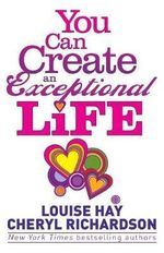 You Can Create an Exceptional Life : Candid Conversations with Louise Hay and Cheryl Richardson - Cheryl Richardson