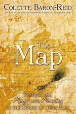 The Map : Finding the Magic and Meaning in Your Life! - Colette Baron-Reid