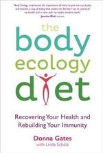 The Body Ecology Diet : Recovering Your Health and Rebuilding Your Immunity - Donna Gates