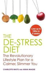 The De-stress Diet : The Revolutionary Lifestyle Plan for a Calmer, Slimmer You - Anne Magee