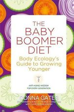 The Baby Boomer Diet : Body Ecology's Guide to Growing Younger - Donna Gates