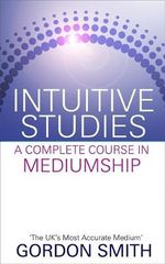 Intuitive Studies : A Complete Course in Mediumship - Gordon Smith