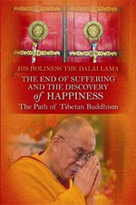 The End of Suffering and the Discovery of Happiness : The Path of Tibetan Buddhism - His Holiness The Dalai Lama