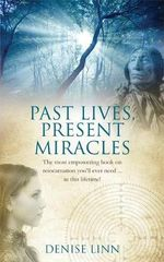 Past Lives, Present Miracles : The Most Empowering Book on Reincarnation You'll Ever Need... in This Lifetime! - Denise Linn