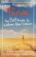 Thrive : The Bah! Guide to Wellness After Cancer - Stephanie Butland