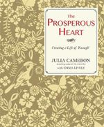 The Prosperous Heart : Creating a Life of 'Enough' - Julia Cameron