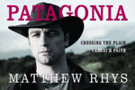 Patagonia : Croesi'r Paith/Crossing the Plain - Matthew Rhys