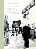 Post-War to Post Modern : A Dictionary of Artists in Wales - Peter W. Jones