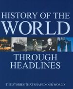 History of the World Through Headlines : The Stories That Shaped Our World - Jessica Renison