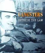 Gangsters : True Crimes - Outside the Law