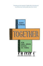 Together : How Small Groups Achieve Big Things - Henry Hemming