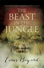 The Beast in the Jungle - Louis Bayard