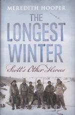 The Longest Winter : Scott's Other Heroes - Meredith Hooper