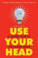 Use Your Head : A Guided Tour of the Human Mind - Jason Freeman