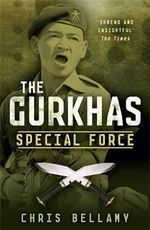 The Gurkhas : Special Force - Chris Bellamy