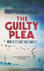 The Guilty Plea : What If It's Not That Simple? - Robert Rotenberg
