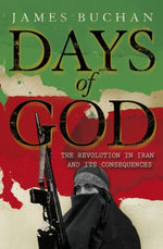 Days of God : The Revolution in Iran and Its Consequences - James Buchan