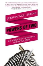 Powers of Two : Finding the Essence of Innovation in Creative Pairs - Joshua Wolf Shenk