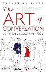 The Art of Conversation : How Talking Improves Lives - Catherine Blyth