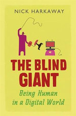 The Blind Giant : Being Human in a Digital World - Nick Harkaway