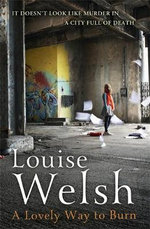 A Lovely Way to Burn : Plague Times Trilogy - Louise Welsh