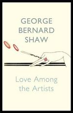 Love Among the Artists - George Bernard Shaw