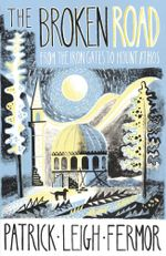 The Broken Road : From the Iron Gates to Mount Athos - Patrick Leigh Fermor