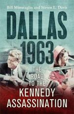 Dallas : 1963 : The Road to the Kennedy Assassination - Bill Minutaglio