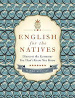 English for the Natives : Discover the Grammar You Don't Know You Know - Harry Ritchie