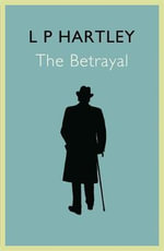 The Betrayal - L. P. Hartley