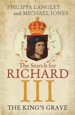 The King's Grave : The Search for Richard III - Philippa Langley