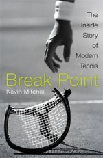 Break Point : The Inside Story of Modern Tennis - Kevin Mitchell