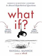 What If : Serious Scientific Answers to Absurd Hypothetical Questions - Randall Munroe