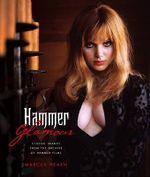 Hammer Glamour : A Visual Tribute to the Ladies of Horror - Marcus Hearn
