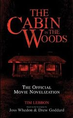 The Cabin in the Woods: Official Movie Novelization : The Official Movie Novelization - Tim Lebbon