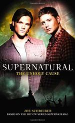 Supernatural : The Unholy Cause - Joe Schreiber