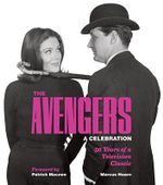The Avengers: A Celebration : 50 Years of a Television Classic - Marcus Hearn