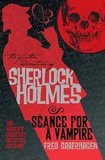 The Further Adventures of Sherlock Holmes : Seance for a Vampire - Fred Saberhagen