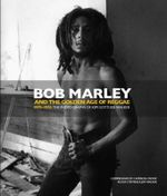 Bob Marley and the Golden Age of Reggae - Kim Gottlieb-Walker