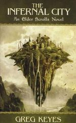The Infernal City : An Elder Scrolls Novel - Greg Keyes