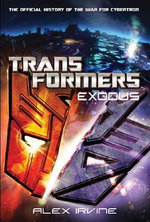 Transformers : Exodus - The Official History of the War for Cybertron - Alex Irvine