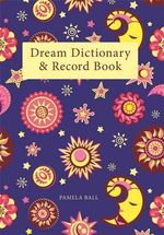 Dream Dictionary & Record Book : Discover Your Hidden Depths Through Symbolism and ... - Pamela Ball