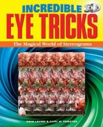 Incredible 3D Eye Tricks : The Magical World of Stereograms - Gene Levine