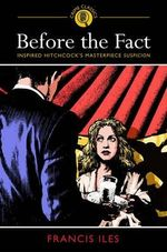 Before the Fact : Inspired Hitchcock's Masterpiece Suspicion - Frances Iles