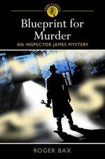 Blueprint for Murder : An Inspector James Mystery - Roger Bax