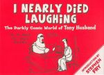 I Nearly Died Laughing : The Darkly Comic World of Tony Husband - Tony Husband